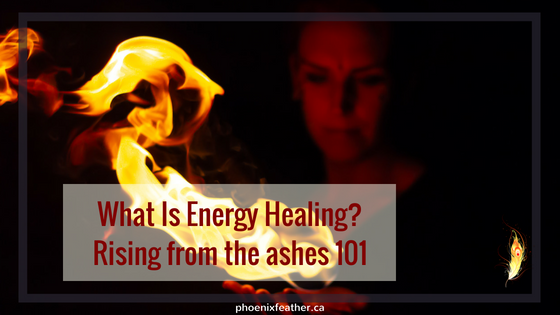What Is Energy healing? Rising from the ashes 101